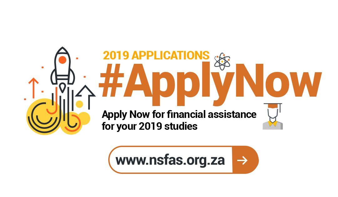 APPLICATION FOR 2019 NSFAS FUNDING OPEN Apply online @ www.nsfas.org.za