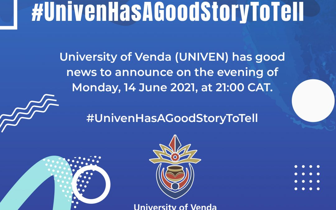 University of Venda (UNIVEN) has good news to announce on the evening of Monday, 14 June 2021, at 21:00 CAT #UnivenHasAGoodStoryToTell